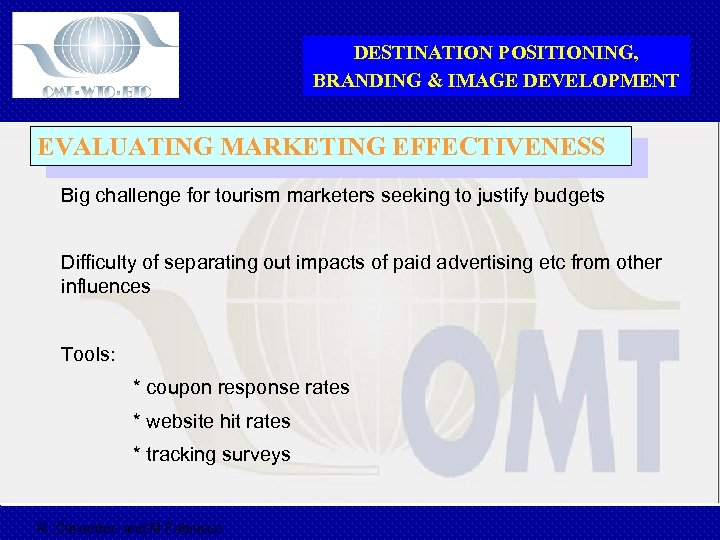 DESTINATION POSITIONING, BRANDING & IMAGE DEVELOPMENT EVALUATING MARKETING EFFECTIVENESS Big challenge for tourism marketers