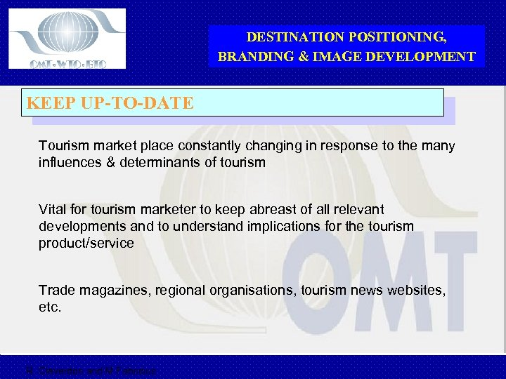 DESTINATION POSITIONING, BRANDING & IMAGE DEVELOPMENT KEEP UP-TO-DATE Tourism market place constantly changing in