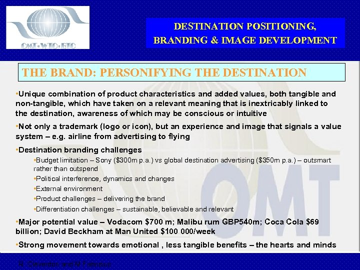 DESTINATION POSITIONING, BRANDING & IMAGE DEVELOPMENT THE BRAND: PERSONIFYING THE DESTINATION • Unique combination