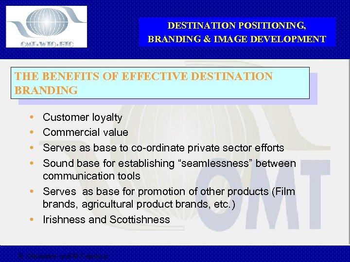 DESTINATION POSITIONING, BRANDING & IMAGE DEVELOPMENT THE BENEFITS OF EFFECTIVE DESTINATION BRANDING • •