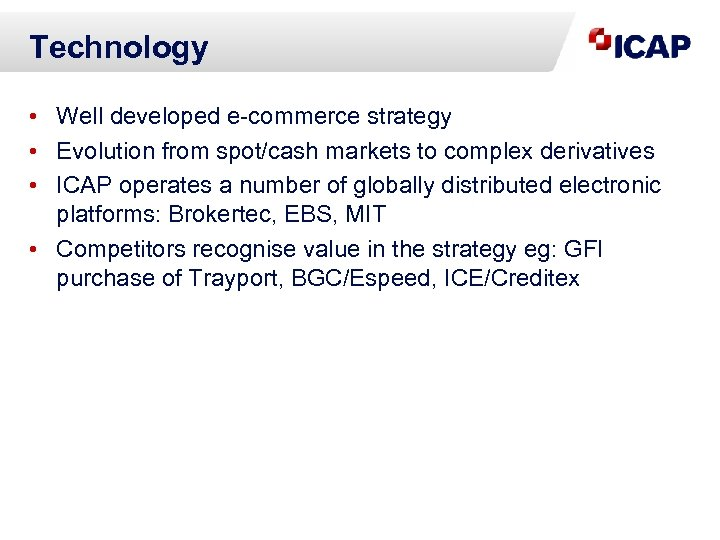 Technology • Well developed e-commerce strategy • Evolution from spot/cash markets to complex derivatives