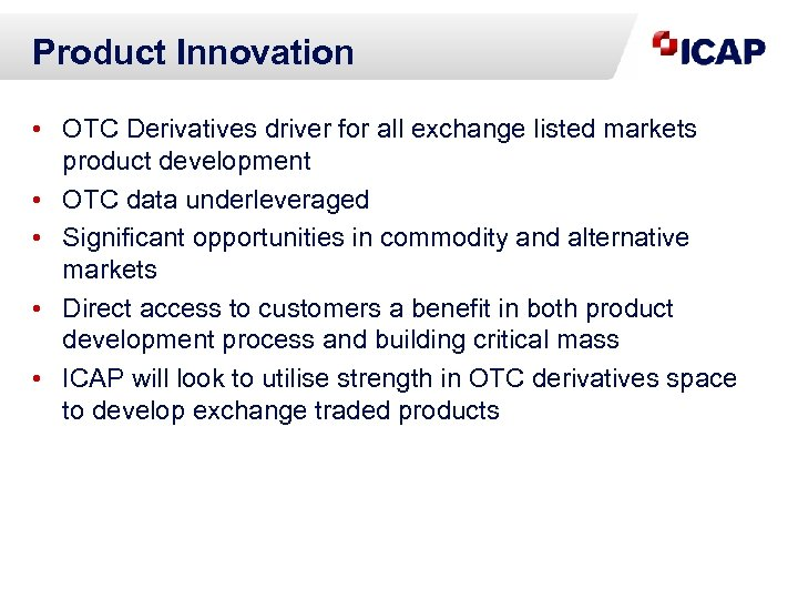 Product Innovation • OTC Derivatives driver for all exchange listed markets product development •