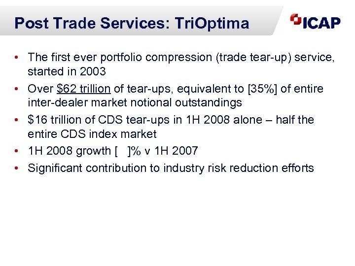 Post Trade Services: Tri. Optima • The first ever portfolio compression (trade tear-up) service,