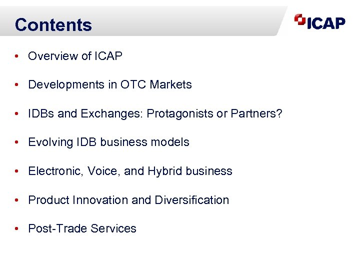 Contents • Overview of ICAP • Developments in OTC Markets • IDBs and Exchanges: