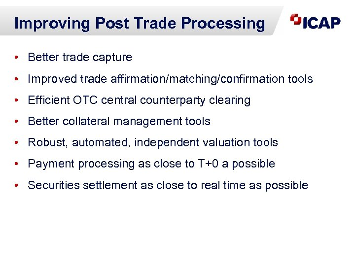 Improving Post Trade Processing • Better trade capture • Improved trade affirmation/matching/confirmation tools •