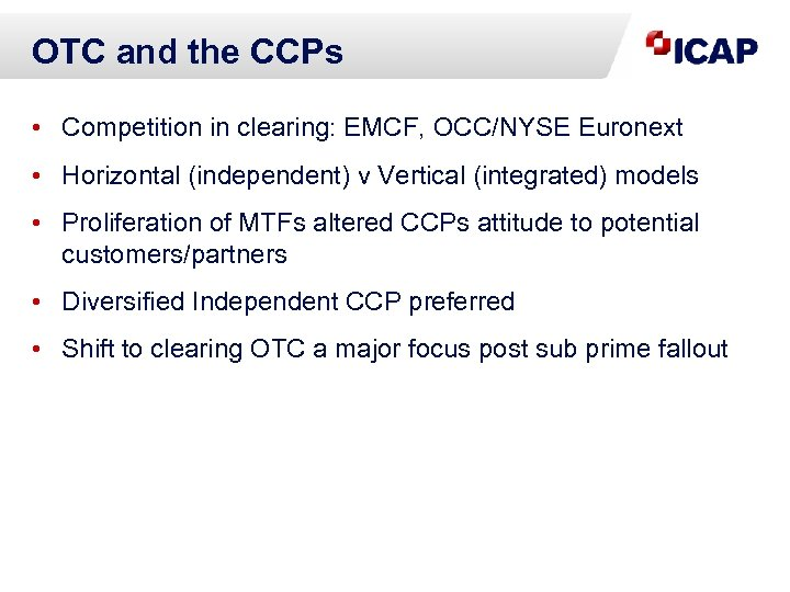 OTC and the CCPs • Competition in clearing: EMCF, OCC/NYSE Euronext • Horizontal (independent)