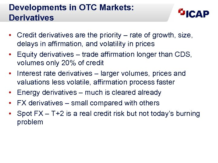 Developments in OTC Markets: Derivatives • Credit derivatives are the priority – rate of