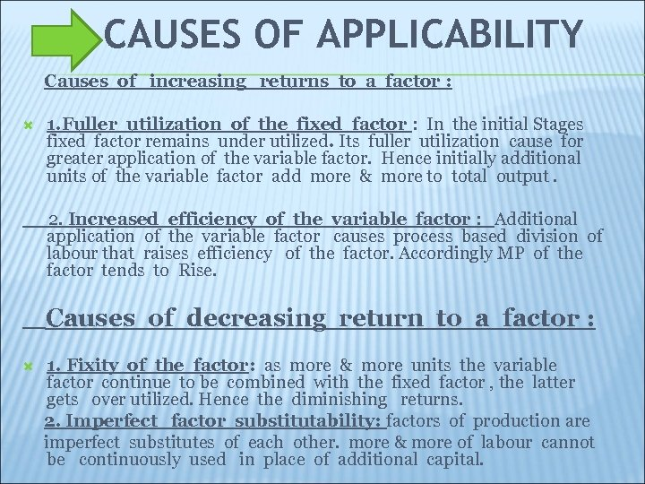 CAUSES OF APPLICABILITY Causes of increasing returns to a factor : 1. Fuller utilization