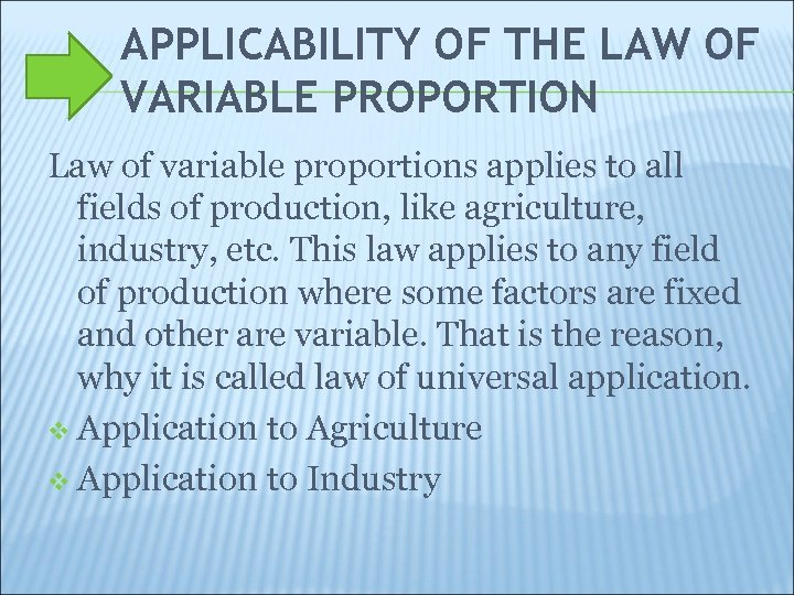 APPLICABILITY OF THE LAW OF VARIABLE PROPORTION Law of variable proportions applies to all