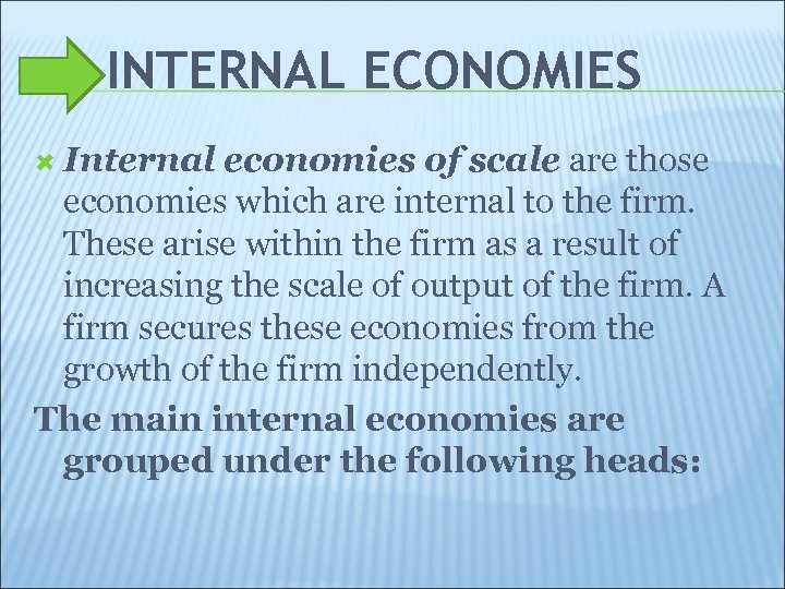 INTERNAL ECONOMIES Internal economies of scale are those economies which are internal to the