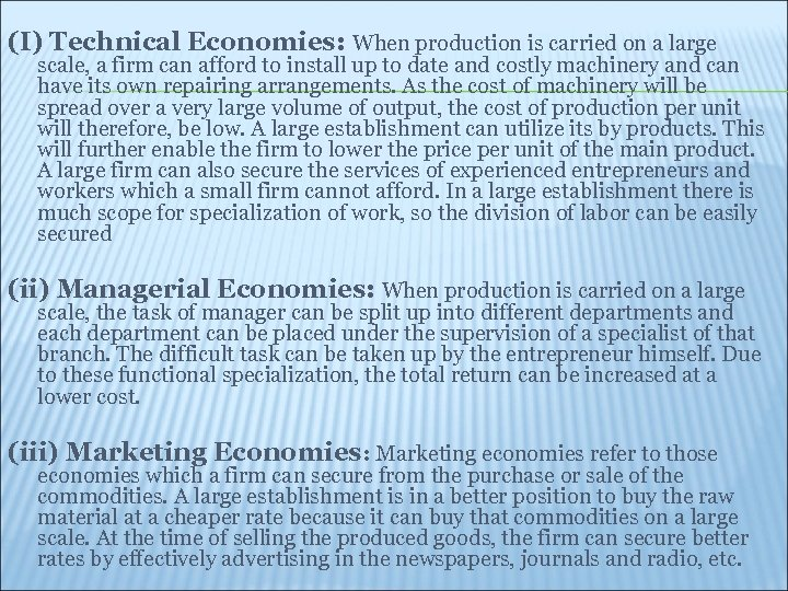 (I) Technical Economies: When production is carried on a large scale, a firm can
