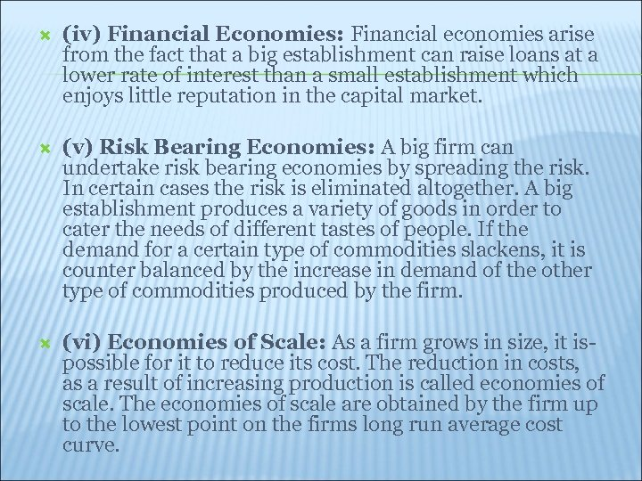 (iv) Financial Economies: Financial economies arise from the fact that a big establishment can