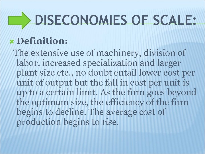 DISECONOMIES OF SCALE: Definition: The extensive use of machinery, division of labor, increased specialization
