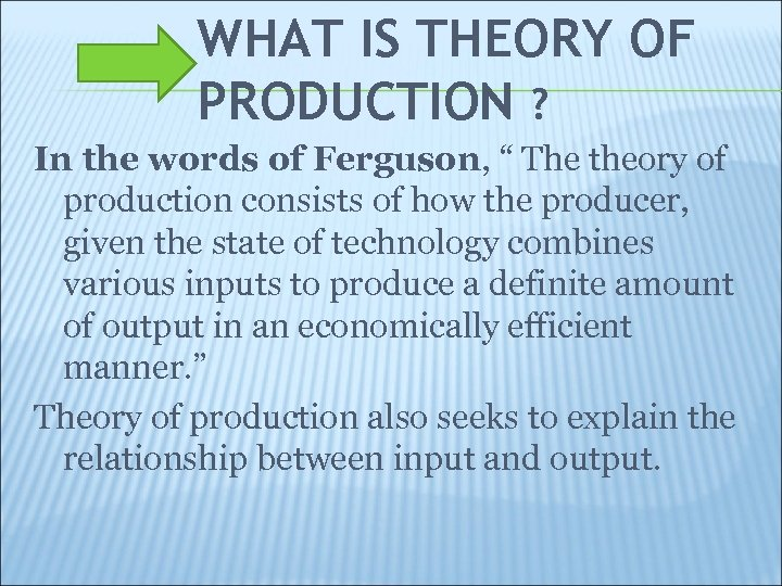 """WHAT IS THEORY OF PRODUCTION ? In the words of Ferguson, """" The theory"""