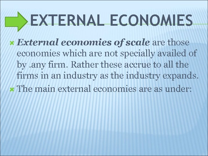 EXTERNAL ECONOMIES External economies of scale are those economies which are not specially availed