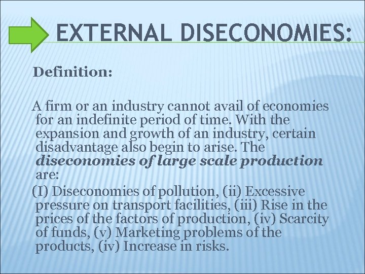 EXTERNAL DISECONOMIES: Definition: A firm or an industry cannot avail of economies for an