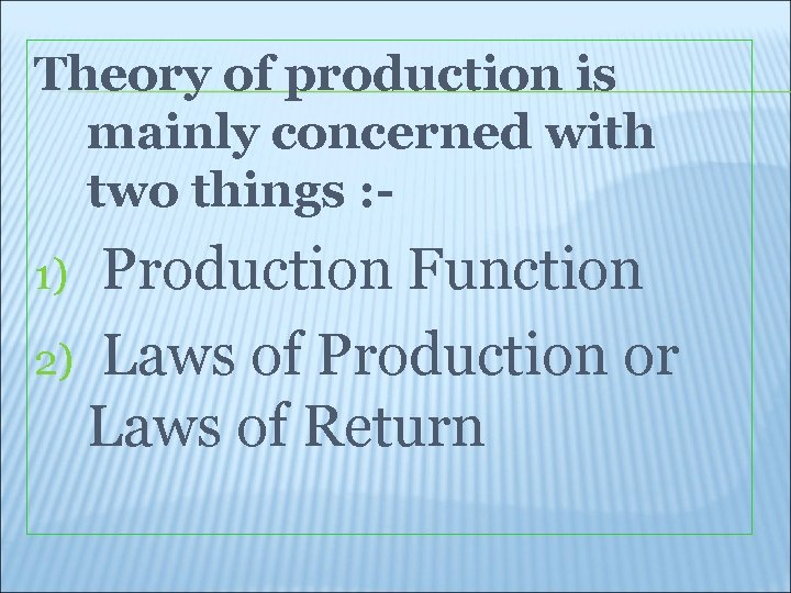 Theory of production is mainly concerned with two things : - Production Function 2)