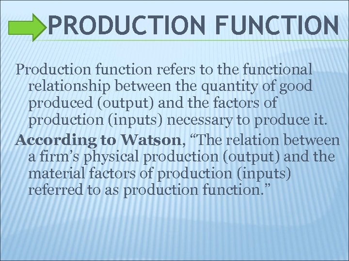 PRODUCTION FUNCTION Production function refers to the functional relationship between the quantity of good