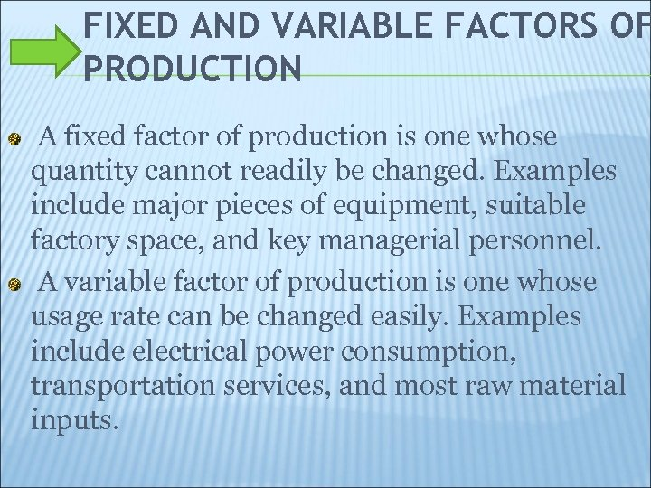 FIXED AND VARIABLE FACTORS OF PRODUCTION A fixed factor of production is one whose