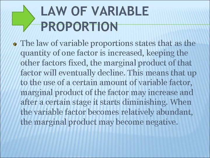 LAW OF VARIABLE PROPORTION The law of variable proportions states that as the quantity