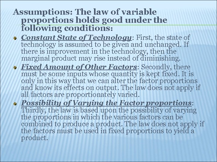 Assumptions: The law of variable proportions holds good under the following conditions: Constant State