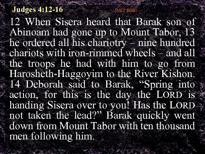 Judges 4: 12 -16 (NET Bible) 12 When Sisera heard that Barak son of