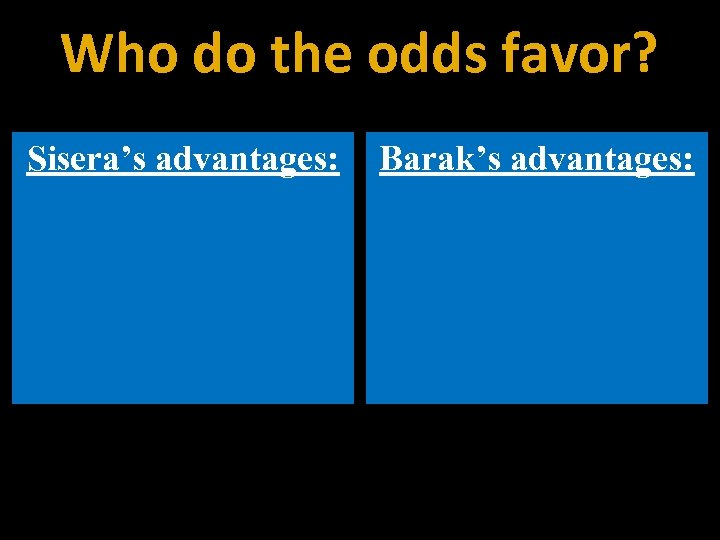 Who do the odds favor? Sisera's advantages: Barak's advantages: