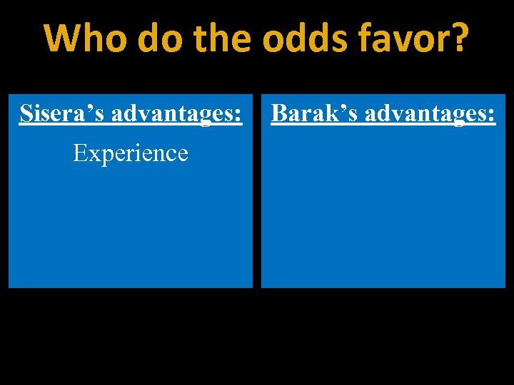 Who do the odds favor? Sisera's advantages: Experience Barak's advantages: