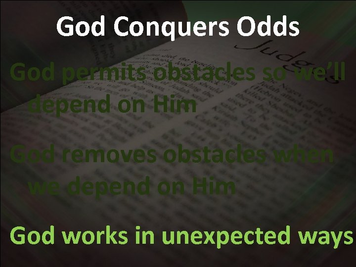 God Conquers Odds God permits obstacles so we'll depend on Him God removes obstacles