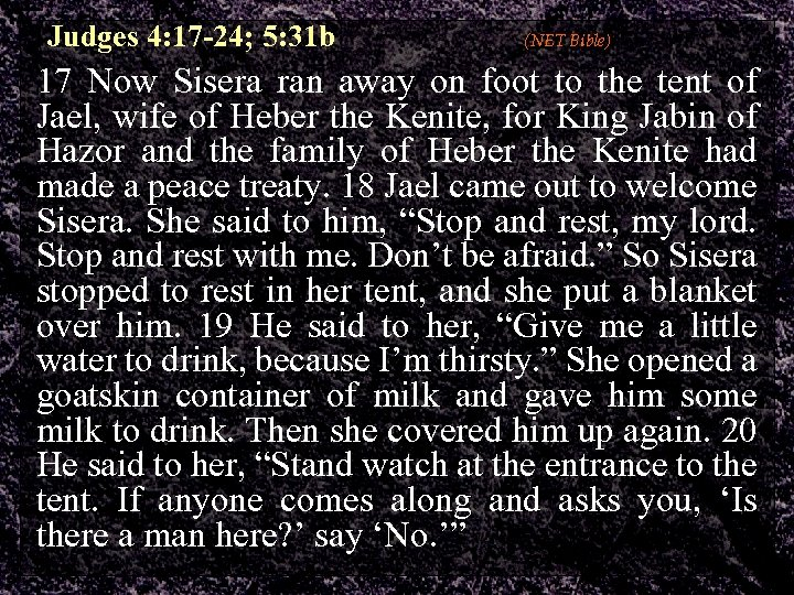Judges 4: 17 -24; 5: 31 b (NET Bible) 17 Now Sisera ran away