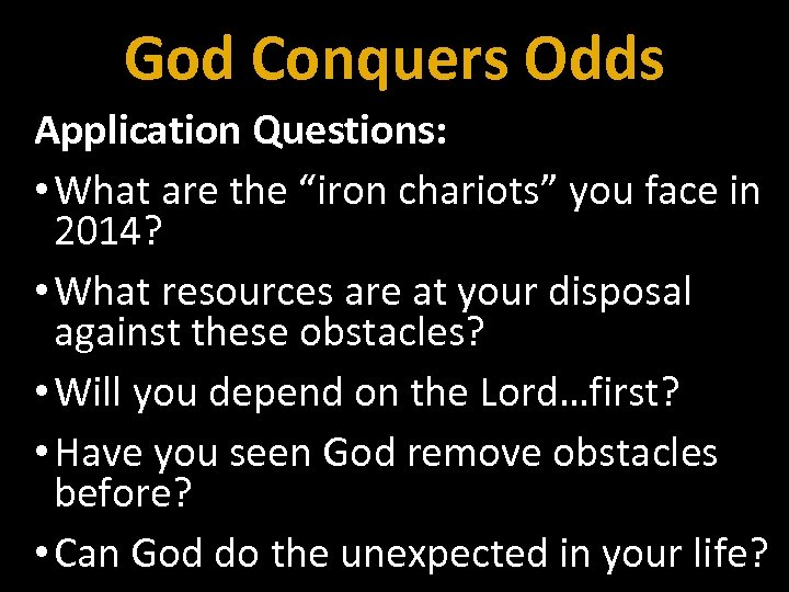 "God Conquers Odds Application Questions: • What are the ""iron chariots"" you face in"