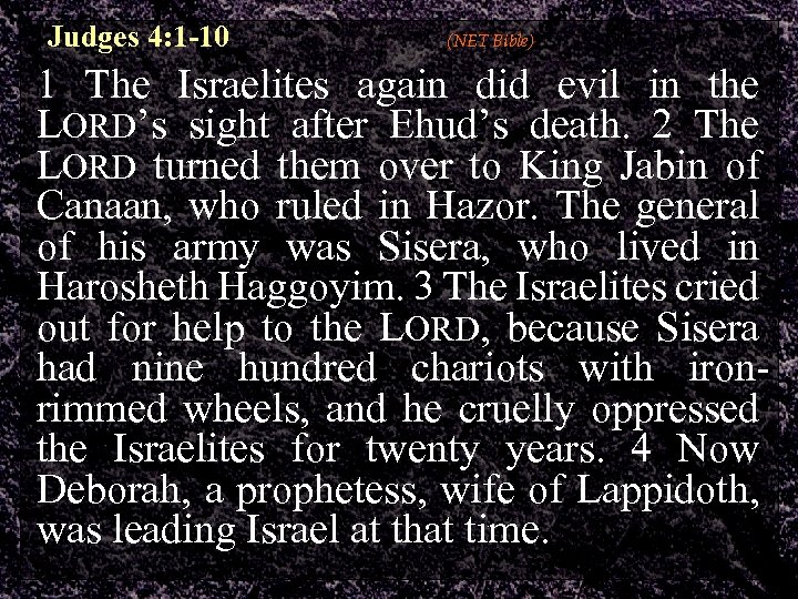 Judges 4: 1 -10 (NET Bible) 1 The Israelites again did evil in the