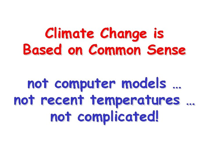 Climate Change is Based on Common Sense not computer models … not recent temperatures
