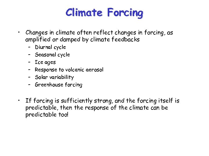 Climate Forcing • Changes in climate often reflect changes in forcing, as amplified or