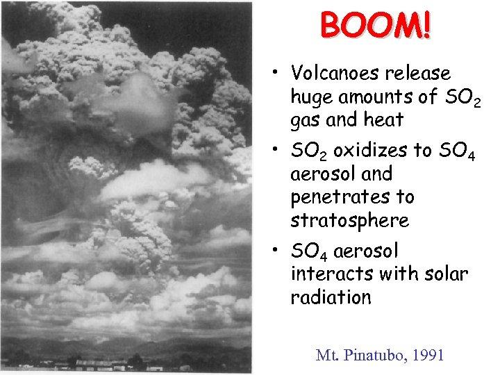 BOOM! • Volcanoes release huge amounts of SO 2 gas and heat • SO