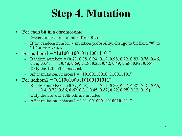 Step 4. Mutation • For each bit in a chromosome – – Generate a