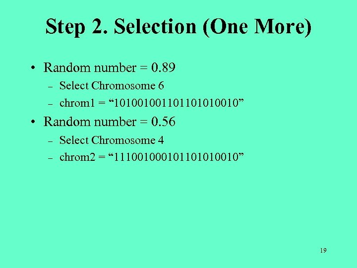 Step 2. Selection (One More) • Random number = 0. 89 – – Select