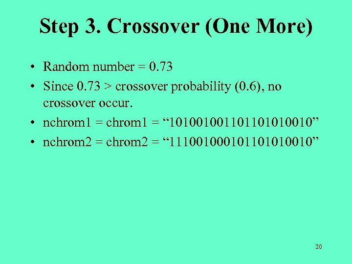 Step 3. Crossover (One More) • Random number = 0. 73 • Since 0.
