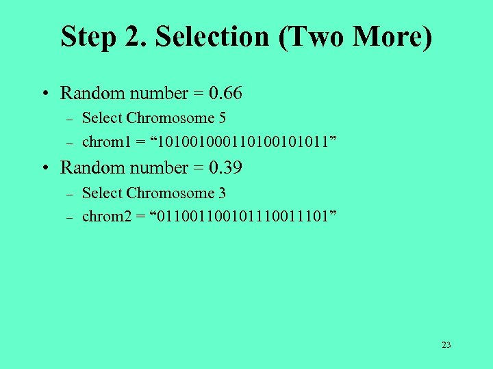 Step 2. Selection (Two More) • Random number = 0. 66 – – Select