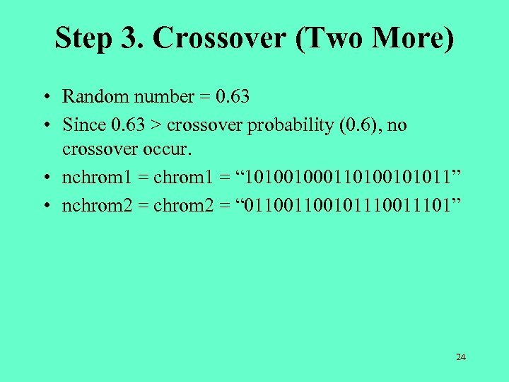 Step 3. Crossover (Two More) • Random number = 0. 63 • Since 0.