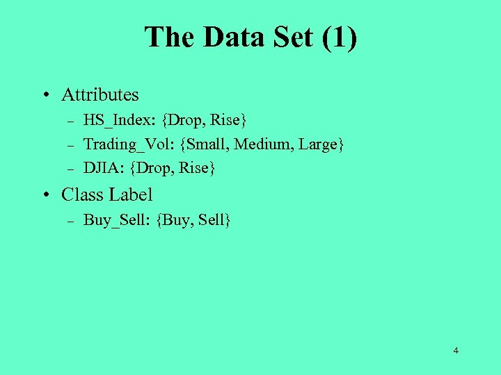 The Data Set (1) • Attributes – – – HS_Index: {Drop, Rise} Trading_Vol: {Small,