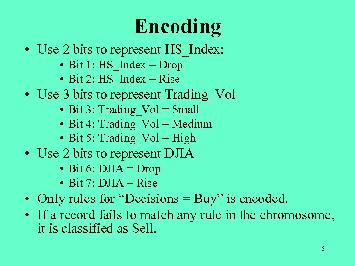 Encoding • Use 2 bits to represent HS_Index: • Bit 1: HS_Index = Drop