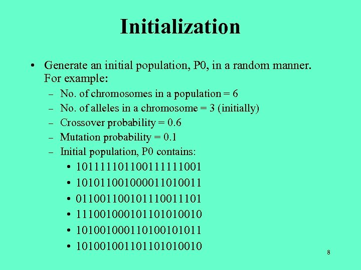 Initialization • Generate an initial population, P 0, in a random manner. For example: