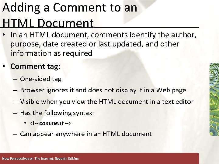 Adding a Comment to an HTML Document • In an HTML document, comments identify