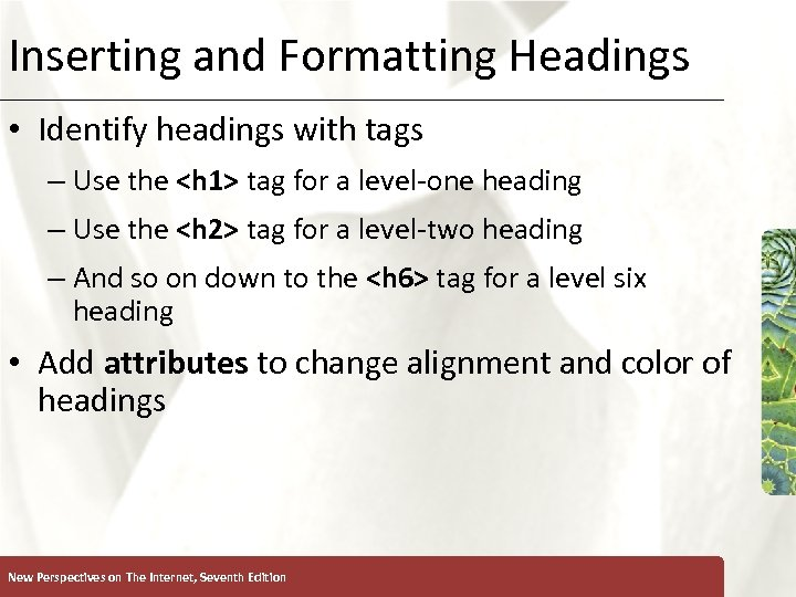 Inserting and Formatting Headings XP • Identify headings with tags – Use the <h