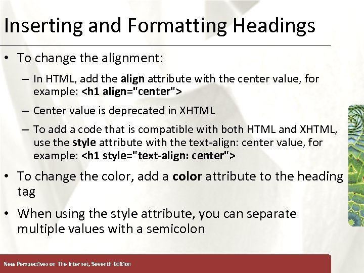 Inserting and Formatting Headings XP • To change the alignment: – In HTML, add