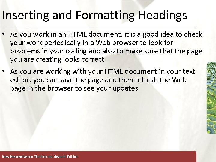 Inserting and Formatting Headings XP • As you work in an HTML document, it