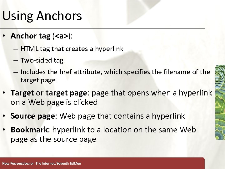 Using Anchors XP • Anchor tag (<a>): – HTML tag that creates a hyperlink