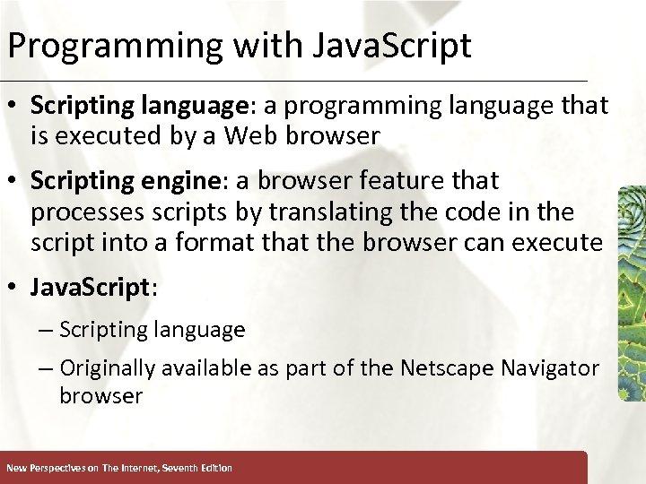 Programming with Java. Script XP • Scripting language: a programming language that is executed