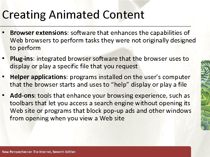 Creating Animated Content XP • Browser extensions: software that enhances the capabilities of Web